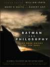 Batman and Philosophy (eBook): The Dark Knight of the Soul