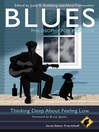 Blues--Philosophy for Everyone (eBook): Thinking Deep About Feeling Low