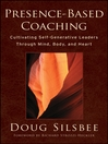 Presence-Based Coaching (eBook): Cultivating Self-Generative Leaders Through Mind, Body, and Heart