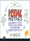 Visual Meetings (eBook): How Graphics, Sticky Notes and Idea Mapping Can Transform Group Productivity