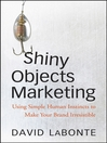 Shiny Objects Marketing (eBook): Using Simple Human Instincts to Make Your Brand Irresistible