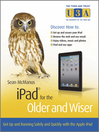 iPad for the Older and Wiser (eBook): Get Up and Running Safely and Quickly with the Apple iPad