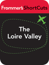 The Loire Valley. France (eBook): Frommer's Shortcuts Series, Book 363