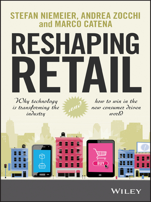 Reshaping Retail (eBook): Why Technology is Transforming the Industry and How to Win in the New Consumer Driven World