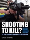 Shooting to Kill (eBook): Policing, Firearms and Armed Response