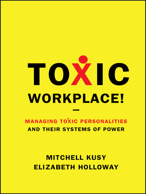 Toxic Workplace! (eBook): Managing Toxic Personalities and Their Systems of Power