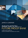 Innovation and the Future Proof Bank (eBook): A Practical Guide to Doing Different Business-as-Usual