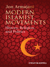 Modern Islamist Movements (eBook): History, Religion, and Politics