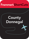 County Donnegal, Ireland (eBook): Frommer's Shortcuts Series, Book 501