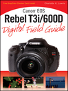 Canon EOS Rebel T3i / 600D Digital Field Guide (eBook)