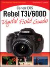 Canon EOS Rebel T3i / 600D Digital Field Guide (eBook)