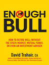 Enough Bull (eBook): How to Retire Well without the Stock Market, Mutual Funds, or Even an Investment Advisor