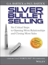 Silver Bullet Selling (eBook): Six Critical Steps to Opening More Relationships and Closing More Sales