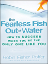 The Fearless Fish Out of Water (eBook): How to Succeed When You're the Only One Like You