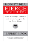 How to Be a Fierce Competitor (eBook): What Winning Companies and Great Managers Do in Tough Times