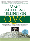 Make Millions Selling on QVC (eBook): Insider Secrets to Launching Your Product on Television and Transforming Your Business (and Life) Forever