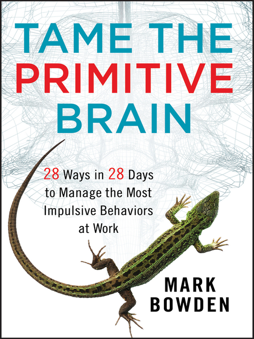 Tame the Primitive Brain (eBook): 28 Ways in 28 Days to Manage the Most Impulsive Behaviors at Work