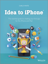 Idea to iPhone (eBook): The essential guide to creating your first app for the iPhone and iPad