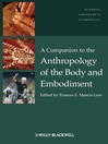 A Companion to the Anthropology of the Body and Embodiment (eBook): Wiley-Blackwell Companions to Anthropology Series, Book 22
