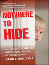 Nowhere to Hide (eBook): Why Kids with ADHD and LD Hate School and What We Can Do About It