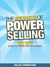 The Secrets of Power Selling (eBook): 101 Tips to Help You Improve Your Sales Results