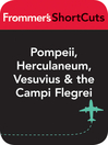 Pompeii, Herculaneum, Vesuvius and the Campi Flegrei, Italy (eBook): Frommer's Shortcuts Series, Book 722