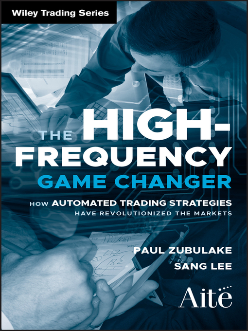 The High Frequency Game Changer (eBook): How Automated Trading Strategies Have Revolutionized the Markets