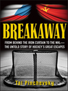 Breakaway : from behind the Iron curtain to the NHL : the untold story of hockey's great escapes