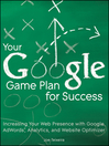 Your Google Game Plan for Success (eBook): Increasing Your Web Presence with Google AdWords, Analytics and Website Optimizer