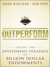 Outperform (eBook): Inside the Investment Strategy of Billion Dollar Endowments