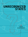 Unrecognized States (eBook): The Struggle for Sovereignty in the Modern International System
