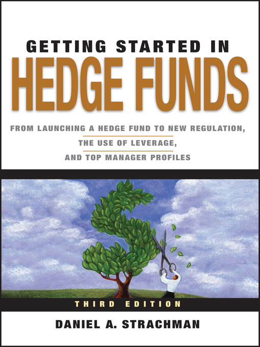Getting Started in Hedge Funds (eBook): From Launching a Hedge Fund to New Regulation, the Use of Leverage, and Top Manager Profiles
