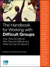 The Handbook for Working with Difficult Groups (eBook): How They Are Difficult, Why They Are Difficult and What You Can Do About It