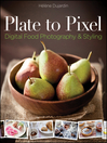 Plate to Pixel (eBook): Digital Food Photography and Styling