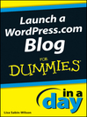 Launch a WordPress.com Blog In a Day For Dummies (eBook): In a Day For Dummies Series, Book 48