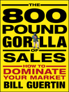 The 800-Pound Gorilla of Sales (eBook): How to Dominate Your Market