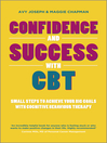 Confidence and Success with CBT (eBook): Small steps to achieve your big goals with cognitive behaviour therapy