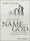 In the Name of God (eBook): The Evolutionary Origins of Religious Ethics and Violence