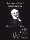 An Accidental Statistician (eBook): The Life and Memories of George E. P. Box