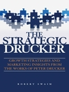 The Strategic Drucker (eBook): Growth Strategies and Marketing Insights from the Works of Peter Drucker
