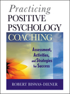 Practicing Positive Psychology Coaching (eBook): Assessment, Activities and Strategies for Success