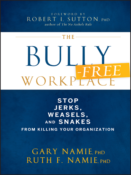 The Bully-Free Workplace (eBook): Stop Jerks, Weasels, and Snakes From Killing Your Organization