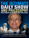 The Ultimate Daily Show and Philosophy (eBook): More Moments of Zen, More Indecision Theory