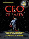 CEO of Earth (eBook): A Ground-Breaking Guide to Building the Ultimate Brand