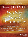 Healing the Heart of Democracy (eBook): The Courage to Create a Politics Worthy of the Human Spirit