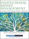 Institutional Money Management (eBook): An Inside Look at Strategies, Players, and Practices
