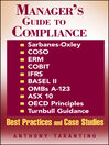 Manager's Guide to Compliance (eBook): Sarbanes-Oxley, COSO, ERM, COBIT, IFRS, BASEL II, OMB's A-123, ASX 10, OECD Principles, Turnbull Guidance, Best Practices, and Case Studies