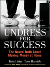 Undress for Success (eBook): The Naked Truth about Making Money at Home