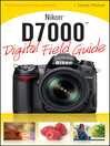 Nikon D7000 Digital Field Guide (eBook): Digital Field Guide Series, Book 228