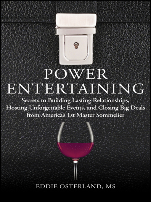 Power Entertaining (eBook): Secrets to Building Lasting Relationships, Hosting Unforgettable Events, and Closing Big Deals from America's 1st Master Sommelier